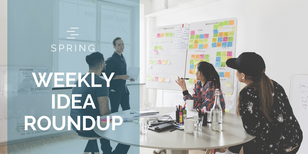 Weekly Idea Roundup Spring